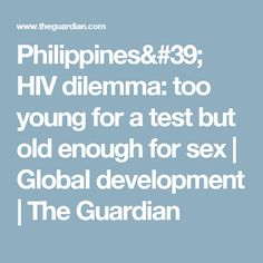 Philippines' HIV dilemma: too young for a test but old enough for sex | Global development | The Guardian