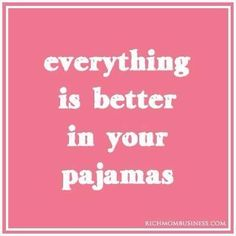 Everything is better in your pajamas, this is true! Great Quotes, Quotes To Live By, Me Quotes, Funny Quotes, Inspirational Quotes, Girly Quotes, Stay Quotes, Motivational Quotes, Random Quotes