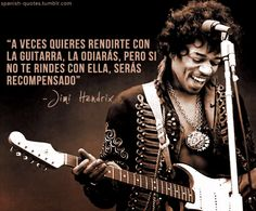"""""""Sometimes you want to give up the guitar, you'll hate the guitar. But if you stick with it, you're gonna be rewarded."""" - Jimi Hendrix"""