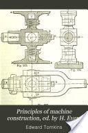 """Principles of Machine Construction"" - Edward Tomkins, 1878"