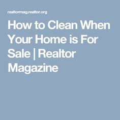 How to Clean When Your Home is For Sale | Realtor Magazine