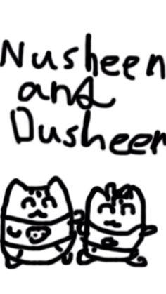 Nusheen and Dusheen