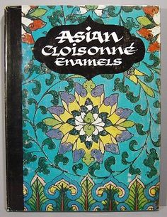 Asian Cloisonne Enamels Hardcover Book. I want a copy of this.