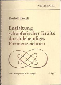 Entfaltung schöpferischer Kräfte durch lebendiges Formenzeichnen: Ein Übungsweg in 12 Folgen - Folge 1: Amazon.de: Rudolf Kutzli: Bücher