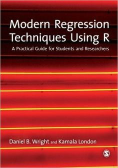 Modern regression techniques using R : a practical guide for students and researchers / Daniel B. Wright and Kamala London. SAGE, 2009