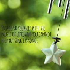 Surround yourself with the music of life!