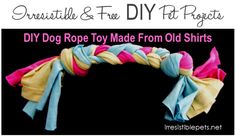 Irresistible and Free DIY Dog Rope Toy made with recycled t-shirts!