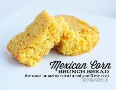 The best cornbread you'll ever eat- Mexican Corn Brunch Bread.  More like dessert than bread because it's so good.  Perfect for Thanksgiving dinner.