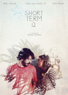 Short Term 12 (2013)  Director: Destin Cretton  Brie Larson, John Gallagher Jr., Frantz Turner, Rami Malek