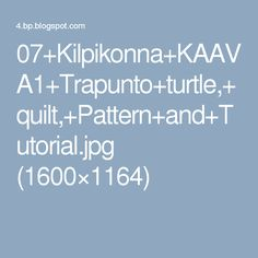 07+Kilpikonna+KAAVA1+Trapunto+turtle,+quilt,+Pattern+and+Tutorial.jpg (1600×1164)