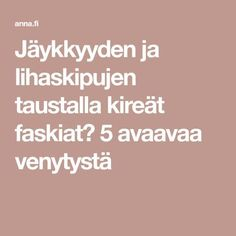 Jäykkyyden ja lihaskipujen taustalla kireät faskiat? 5 avaavaa venytystä Live Long, Herbal Remedies, Excercise, Personal Trainer, Pilates, Health And Beauty, Herbalism, Massage, Healthy Living