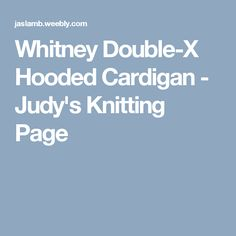 Whitney Double-X Hooded Cardigan - Judy's Knitting Page