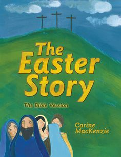 The Easter Story: The Bible Version by Carine MacKenzie ISBN: 9781781915660 http://christianfocus.com/item/show/1728/-