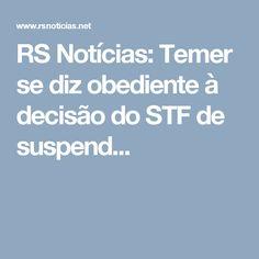 RS Notícias: Temer se diz obediente à decisão do STF de suspend...