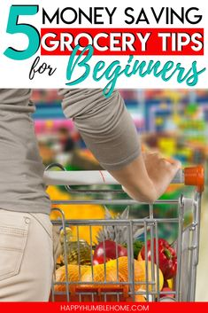 5 Money Saving Grocery Tips for Beginners - These simple frugal living tips will help you save money on groceries and feed your family healthy food on a budget. No extreme couponing involved! #savemoney #savingmoney #frugalliving #groceries #mom #money