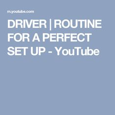 DRIVER | ROUTINE FOR A PERFECT SET UP - YouTube