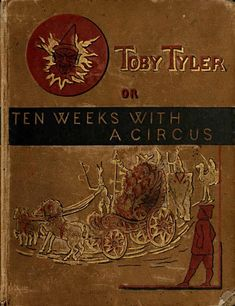 Toby Tyler or Ten Weeks with a Circus by James Otis