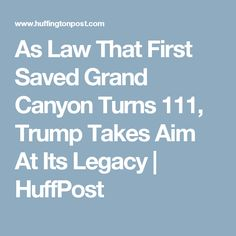 As Law That First Saved Grand Canyon Turns 111, Trump Takes Aim At Its Legacy | HuffPost