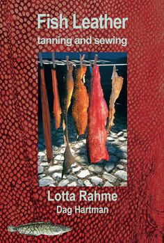 Fish Leather tanning and sewing with traditional methods av Lotta Rahme og Dag Hartman (Innbundet) Skins Clothing, Tanning Hides, Skin Craft, Salmon Skin, Leather Skin, Beautiful Fish, Leather Working, Diy Clothes, Diy Crafts