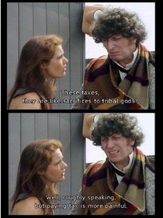 Doctor Who (4) on paying taxes. Leela always asked the best questions!