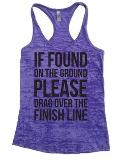 If Found On The Ground Please Drag Over The Finish Line - Burnout Tank Top - Choose Shirt Color w/ Black Ink - Funny Workout Shirts Womens