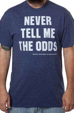This Star Wars shirt features the Han Solo quote Never Tell Me The Odds. Han Solo delivered this classic line in Episode V: The Empire Strikes Back when C-3PO told him that the possibility of navigati