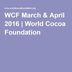 WCF March & April 2016 | World Cocoa Foundation