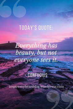 Everything has beauty but not everyone sees it   Beauty Quotes   Inspirational Quotes