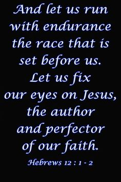 fix our eyes on Jesus .... I love that my life is in His hands! He is the Author and Finisher of my faith.