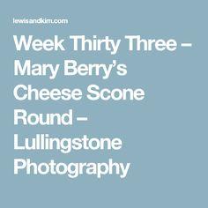 Week Thirty Three – Mary Berry's Cheese Scone Round – Lullingstone Photography