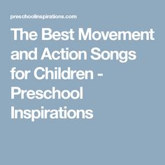 The Best Movement and Action Songs for Children - Preschool Inspirations