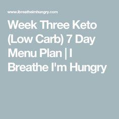 Week Three Keto (Low Carb) 7 Day Menu Plan   I Breathe I'm Hungry