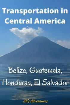 Traveling between Belize, Guatemala, Honduras and El Salvador was sometimes a challenge. Here's how we did with Central America transportation.