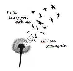 love this song and tattoo idea, especially for my grandma with her birthdate and death date. til i see you again #FeatherTattooIdeas