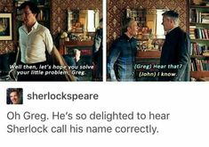 """The Six Thatchers"". Season Haha poor Greg he is so tired of Sherlock calling him the wrong name.Sherlock ""The Six Thatchers"". Season Haha poor Greg he is so tired of Sherlock calling him the wrong name. Sherlock Bbc, Sherlock Fandom, Benedict Cumberbatch Sherlock, Jim Moriarty, Sherlock Quotes, Sherlock Season 1, Watson Sherlock, Supernatural Fandom, Johnlock"