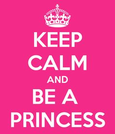 For my Jessica -   KEEP CALM AND BE A  PRINCESS
