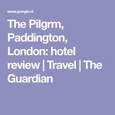 The Pilgrm, Paddington, London: hotel review | Travel | The Guardian