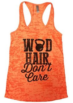 """WOD HAIR Don't Care""í«ÌÎ_Great quality burnout tank top, our burnouts are the HIGHEST quality workout tanks on the market.í«ÌÎ_ Super lightweight around 3.3 ounces and very soft. They are all athleti"