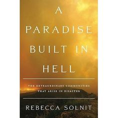 A Paradise Built in Hell. An account of human nature in disasters