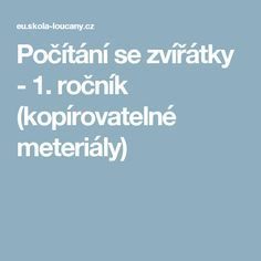 Počítání se zvířátky - 1. ročník (kopírovatelné meteriály) Elementary Science, Teaching Tips, First Grade, Preschool, Writing, Education, Cuba, Preschools, First Class