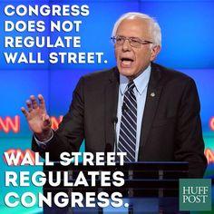"ayomxmuzix:  ""Congress does not regulate Wall Street. Wall Street regulates Congress."" -Senator Bernie Sanders, CNN Democratic Debate"