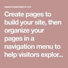 Create pages to build your site, then organize your pages in a navigation menu to help visitors explore. There a few types of pages: ...