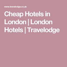 Cheap Hotels in London | London Hotels | Travelodge