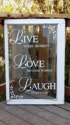 Another great way to repurpose windows that would otherwise be worthless. With the right words, they can become priceless.