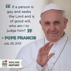 pope on being gay. gotta love it.