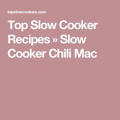 Top Slow Cooker Recipes  » Slow Cooker Chili Mac