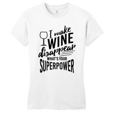 I Make Wine Disappear What's Your Superpower Women's Fitted T-Shirt - Sweetums Shirts