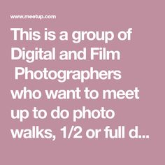 This is a group of Digital and Film Photographers who want to meet up to do photo walks, or full day training in camera use or image processing or to just drink some coffee and discuss all things Photo Walk, Image Processing, Event Organiser, Digital Photography, Get Started, Walks, Photographers, Film, Meet