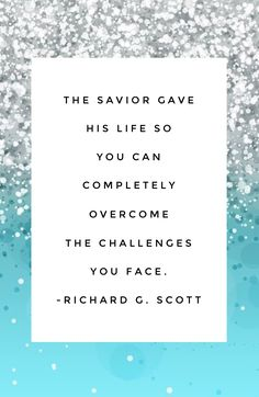 #lds #mormon #quotes #scott The #Savior gave His life so you can COMPLETELY #overcome the #challenges you face!
