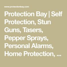 Protection Bay | Self Protection, Stun Guns, Tasers, Pepper Sprays, Personal Alarms, Home Protection, Hidden Cameras, Spy Cameras, Nanny Cams, and Surveillance Systems